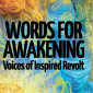 Words for Awakening: Voices of Inspired Revolt